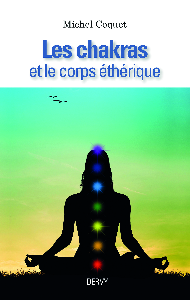 CHAKRAS ET LE CORPS ETHERIQUE (LES)