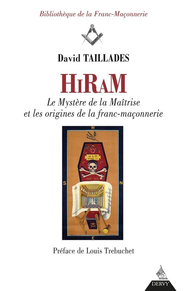 HIRAM LES MYSTERES DE LA MAITRISE ET LES ORIGINES DE LA FRANC-MACONNERIE