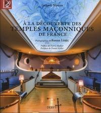 DECOUVERTE DES TEMPLES MACONNIQUES DE FRANCE (A LA)
