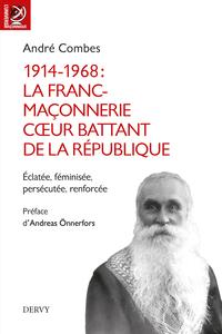1914-1968 LA FRANC-MACONNERIE COEUR BATTANT DE LA REPUBLIQUE