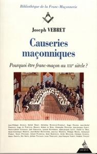 CAUSERIES MACONNIQUES, POURQUOI ETRE FRANC-MACON AU XXIEME SIECLE ?