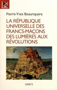 REPUBLIQUE UNIVERSELLE DES FRANCS-MACONS DES LUMIERES AUX REVOLUTIONS (LA)