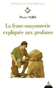 FRANC-MACONNERIE EXPLIQUEE AUX PROFANES (LA)