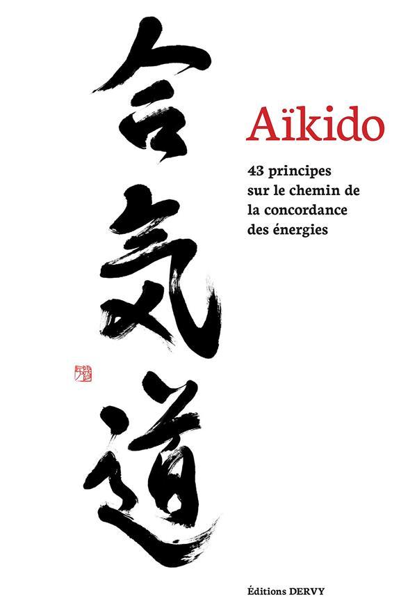 AIKIDO, 43 PRINCIPES SUR LE CHEMIN DE LA CONCORDANCE DES ENERGIES
