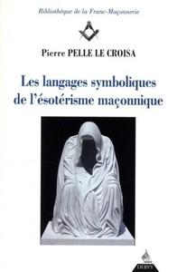 LANGAGES SYMBOLIQUES DE L'ESOTERISME MACONNIQUE (LES)