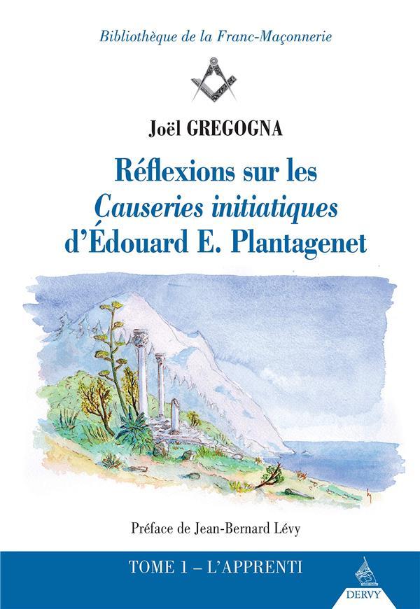 REFLEXIONS SUR LES CAUSERIES INITIATIQUES D'EDOUARD E. PLANTAGENET TOME 1