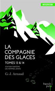 LA COMPAGNIE DES GLACES - TOME 13 STATION FANTOME - TOME 14 LES HOMMES-JONAS