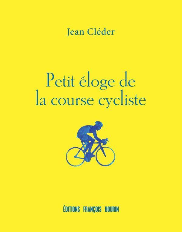 PETIT ELOGE DE LA COURSE CYCLISTE