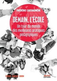 DEMAIN L'ECOLE - UN TOUR DU MONDE DES MEILLEURES PRATIQUES PEDAGOGIQUES