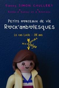 PETITS MORCEAUX DE VIE ROCK'AMBOLESQUES - LE CAS LUCIE - 38 ANS