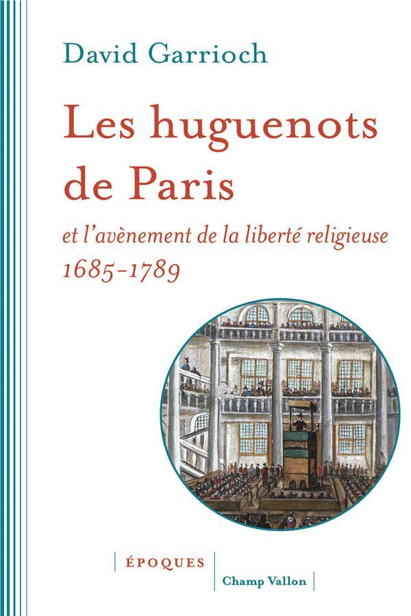 LES HUGUENOTS DE PARIS ET L'AVENEMENT DE LA LIBERTE RELIGIEU
