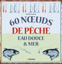 60 NOEUDS DE PECHE EAU DOUCE & ET MER