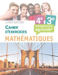 MATHEMATIQUES - 4E ET 3E CAHIER D'EXERCICES : ENSEIGNEMENT AGRICOLE