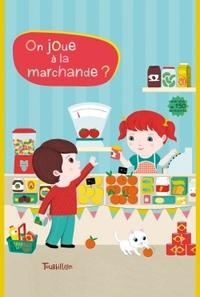 ON JOUE A LA MARCHANDE ?