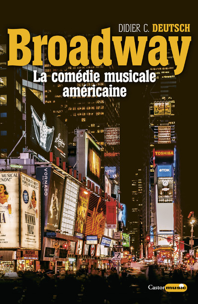 BROADWAY - LA COMEDIE MUSICALE AMERICAINE