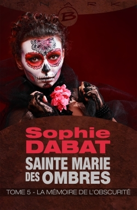 SAINTE-MARIE DES OMBRES, T5 : LA MEMOIRE DE L'OBSCURITE