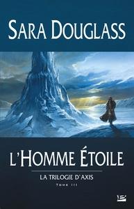 LA TRILOGIE D'AXIS, T3: L'HOMME ETOILE
