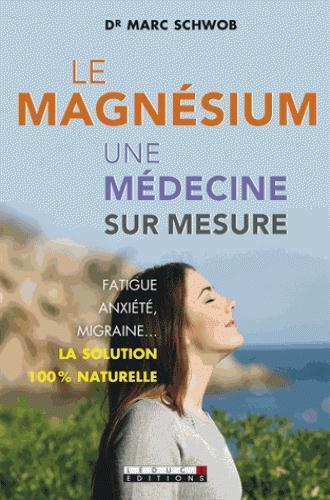 MAGNESIUM UNE MEDECINE SUR MESURE (LE)
