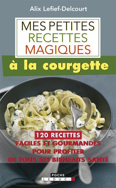 PETITES RECETTES MAGIQUES A LA COURGETTE (MES)