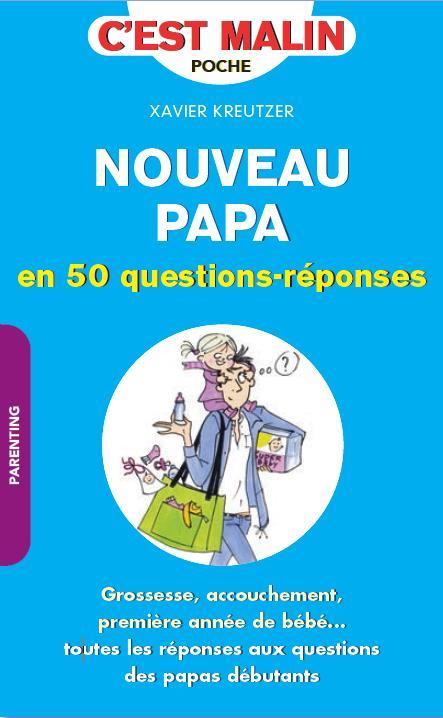 NOUVEAU PAPA EN 50 QUESTIONS-REPONSES C'EST MALIN