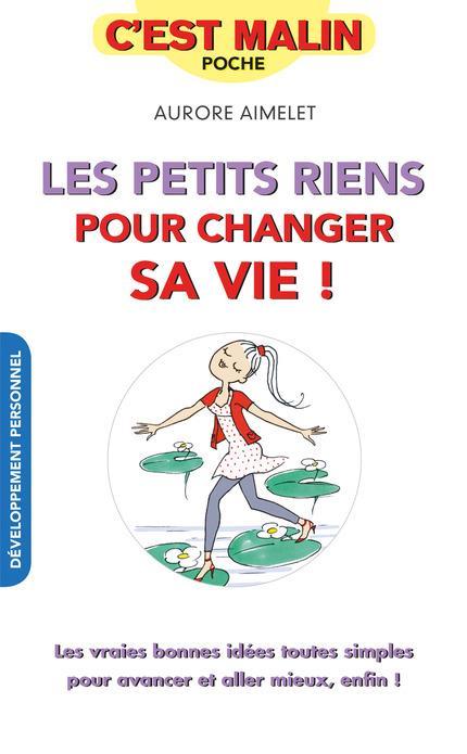 PETITS RIENS POUR CHANGER SA VIE C'EST MALIN (LES)