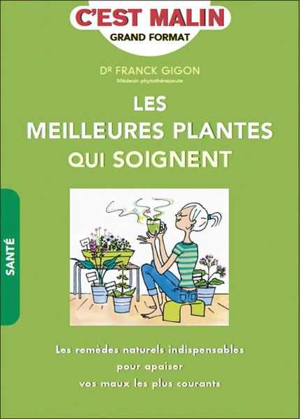 MEILLEURES PLANTES QUI SOIGNENT C'EST MALIN (LES)