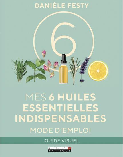 6 HUILES ESSENTIELLES INDISPENSABLES MODE D'EMPLOI (MES)