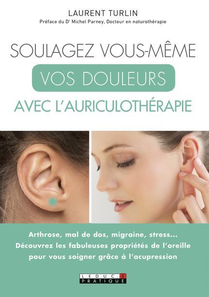 SOULAGEZ VOUS-MEME VOS DOULEURS AVEC L'AURICULOTHERAPIE