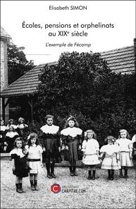 ECOLES, PENSIONS ET ORPHELINATS AU XIXE SIECLE - L EXEMPLE DE FECAMP