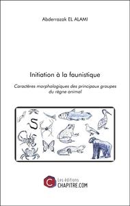 INITIATION A LA FAUNISTIQUE - CARACTERES MORPHOLOGIQUES DES PRINCIPAUX GROUPES DU REGNE ANIMAL