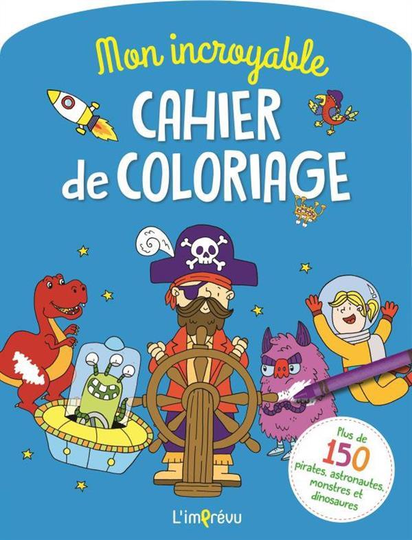 INCROYABLE CAHIER DE COLORIAGE (GARCON)(MON)