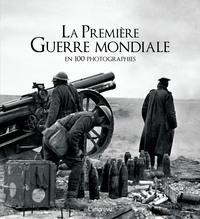 PREMIERE GUERRE MONDIALE EN 100 PHOTOGRAPHIES (LA)