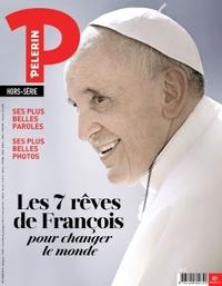 HS PELERIN : LES 7 REVES DE FRANCOIS POUR CHANGER LE MONDE