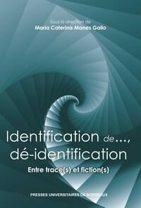 IDENTIFICATION DE...DE-IDENTIFICATION - ENTRE TRACE(S) ET FICTION(S)