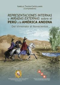 REPRESENTACIONES INTERNAS Y MIRADAS EXTERNAS SOBRE EL PERU Y LA AMERICA ANDINA - DEL VIRREINATO AL N