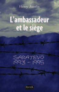 L'AMBASSADEUR ET LE SIEGE - SARAJEVO 1993-1995