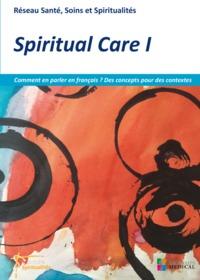 SPIRITUAL CARE 1 -COMMENT EN PARLER EN FRANCAIS ?DES CONCEPTS POUR DES CONTEXTES - RESEAU SANTE, SOI