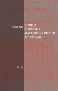 MYSTIQUES MESSIANIQUES - DE LA KABBALE AU HASSIDISME