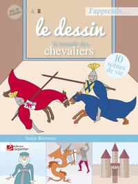J APPRENDS LE DESSIN LE MONDE DES CHEVALIERS