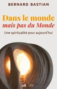 DANS LE MONDE MAIS PAS DU MONDE. UNE SPIRITUALITE POUR AUJOURD HUI
