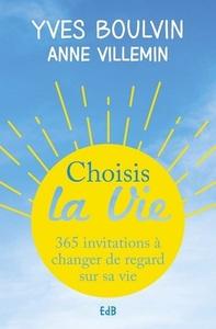 CHOISIS LA VIE : 365 INVITATIONS A CHANGER LE REGARD SUR SA VIE