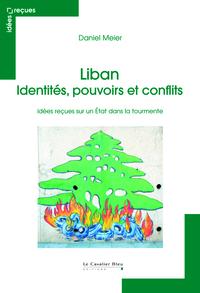 LIBAN - IDENTITE, POUVOIR ET CONFLITS