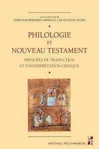 PHILOLOGIE ET NOUVEAU TESTAMENT - PRINCIPES DE TRADUCTION ET D'INTERPRETATION CRITIQUE