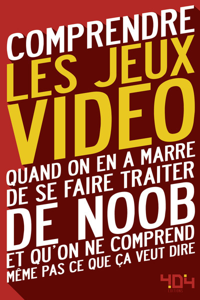 COMPRENDRE LES JEUX VIDEO - QUAND ON EN A MARRE DESE FAIRE TRAITER DE NOOB ET QU'ON NE COMPREND MEME