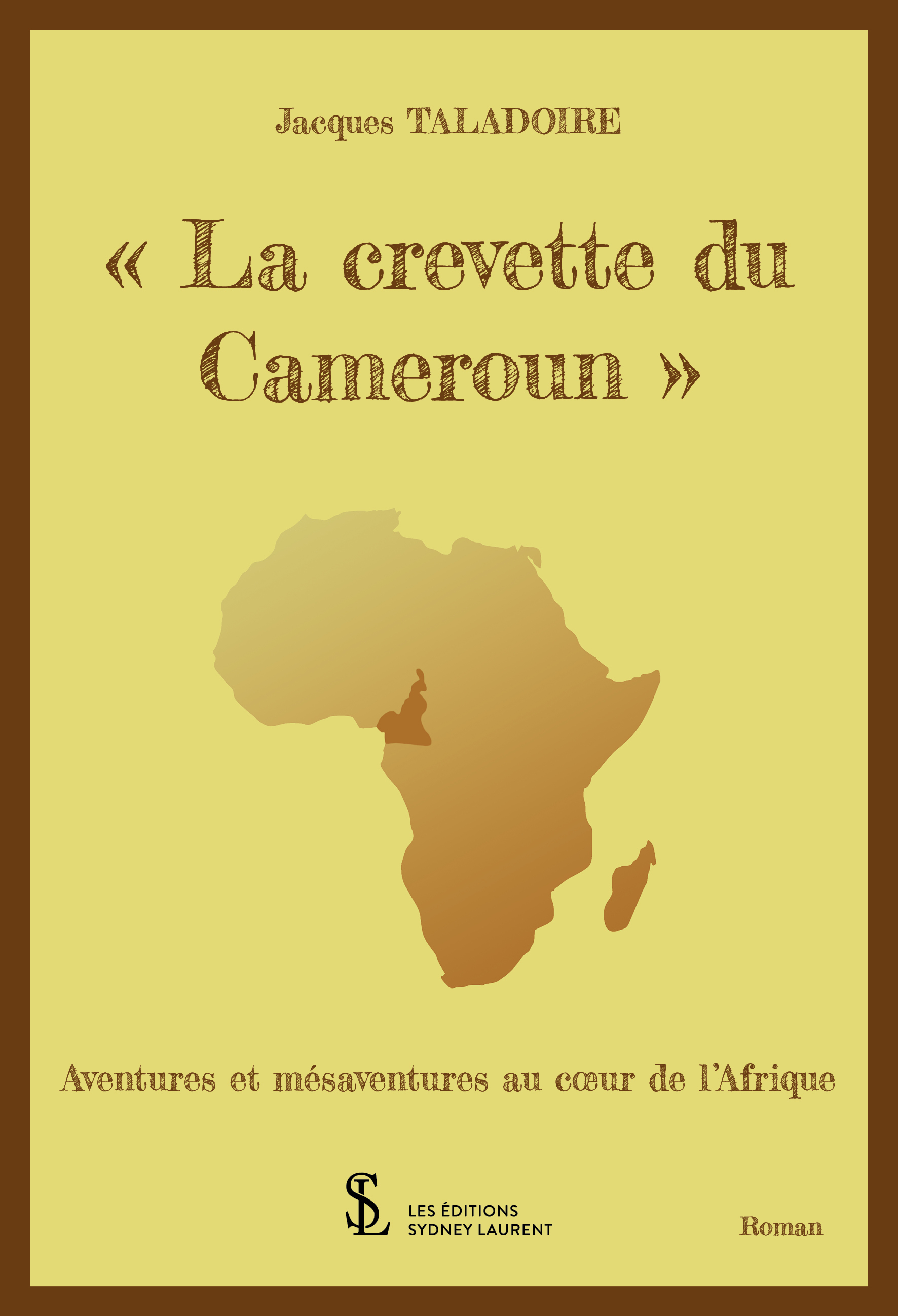 """"""" LA CREVETTE DU CAMEROUN"""" AVENTURES ET MESAVENTURES AU COEUR DE L'AFRIQUE"""