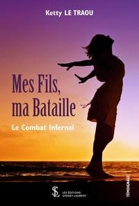 MES FILS, MA BATAILLE :  LE COMBAT INFERNAL