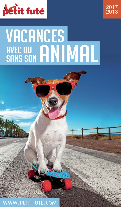 VACANCES AVEC OU SANS SON ANIMAL 2017/2018 Petit Futé