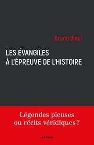 LES EVANGILES A L'EPREUVE DE L'HISTOIRE : LEGENDES PIEUSES OU RECITS AUTHENTIQUES