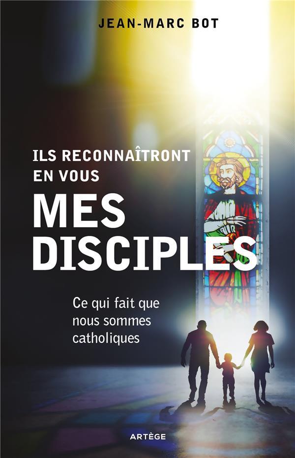 ILS RECONNAITRONT EN VOUS MES DISCIPLES - CE QUI FAIT QUE NOUS SOMMES CATHOLIQUES