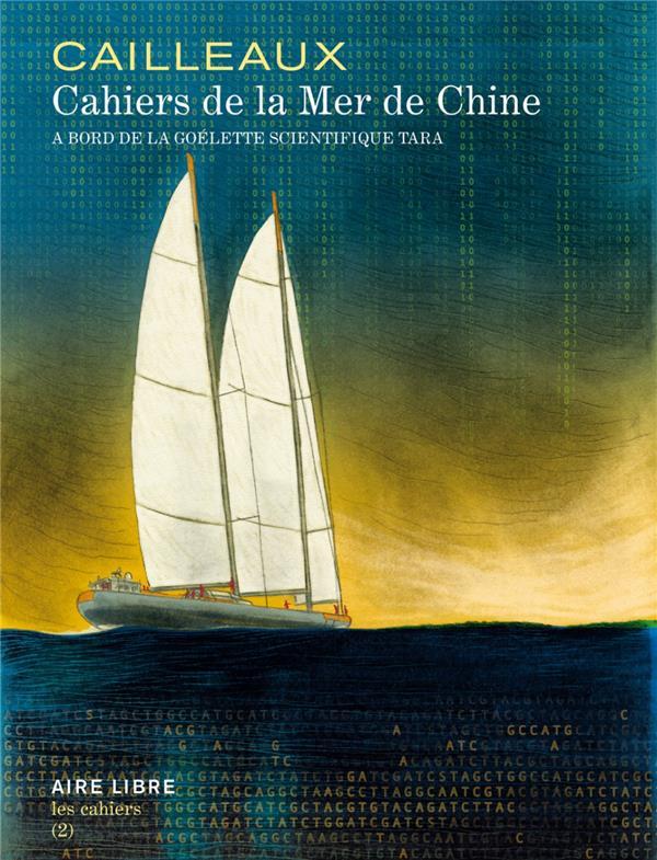 LES CAHIERS AIR LIBRE - CAHIERS DE  LA MER DE CHINE - TOME 0 - ABORD DE LA GOELETTE... TARA EXPEDITI